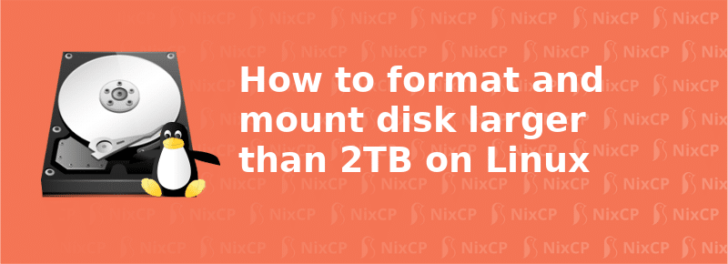 format and mount drive larger than 2TB on Linux